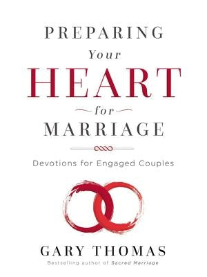 Preparing Your Heart for Marriage: Devotions for Engaged Couples by Thomas, Gary