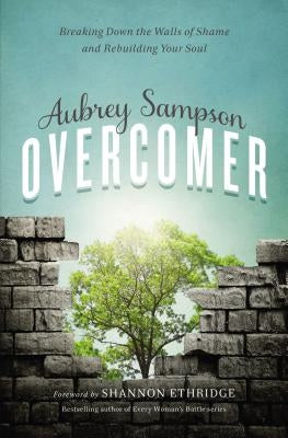 Overcomer: Breaking Down the Walls of Shame and Rebuilding Your Soul by Sampson, Aubrey Gayel