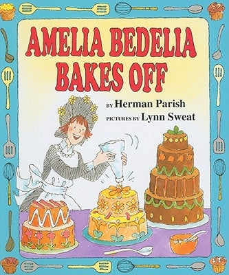 Amelia Bedelia Bakes Off by Parish, Herman