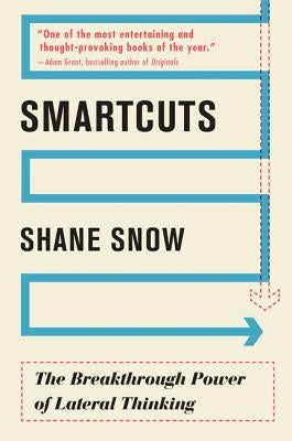 Smartcuts: The Breakthrough Power of Lateral Thinking by Snow, Shane