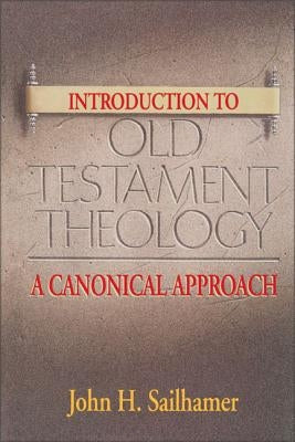 Introduction to Old Testament Theology: A Canonical Approach by Sailhamer, John H.