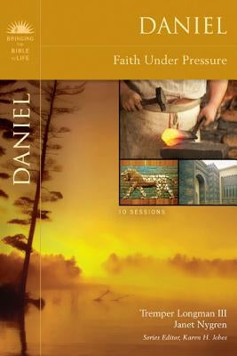 Daniel: Faith Under Pressure by Longman III, Tremper