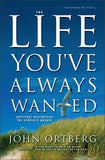 The Life You've Always Wanted: Spiritual Disciplines for Ordinary People by Ortberg, John