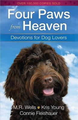 Four Paws from Heaven: Devotions for Dog Lovers by Wells, M. R.