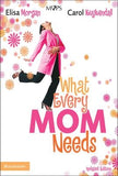 What Every Mom Needs by Morgan, Elisa