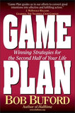 Game Plan: Winning Strategies for the Second Half of Your Life by Buford, Bob P.