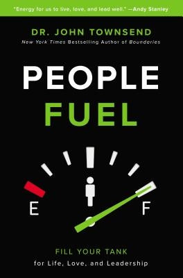 People Fuel: Fill Your Tank for Life, Love, and Leadership by Townsend, John