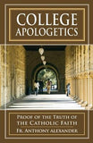 College Apologetics: Proof of the Truth of the Catholic Faith by Alexander, Anthony F.