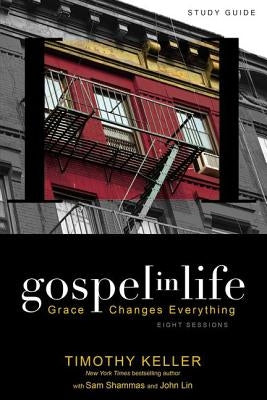 Gospel in Life: Grace Changes Everything by Keller, Timothy