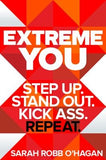 Extreme You: Step Up. Stand Out. Kick Ass. Repeat. by O'Hagan, Sarah Robb