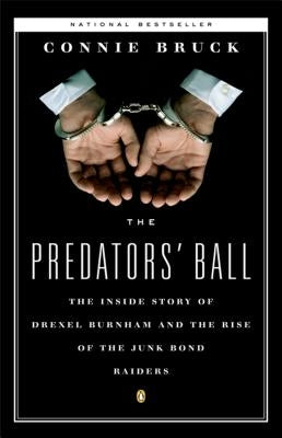 The Predators' Ball: The Inside Story of Drexel Burnham and the Rise of the Junkbond Raiders by Bruck, Connie