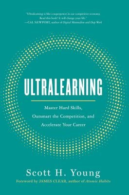 Ultralearning: Master Hard Skills, Outsmart the Competition, and Accelerate Your Career by Young, Scott