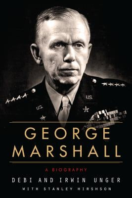 George Marshall: A Biography by Unger, Debi