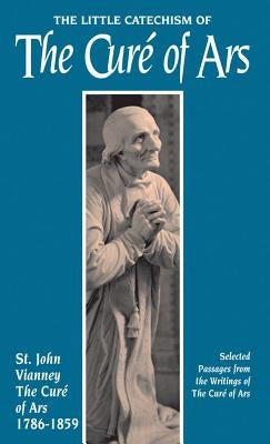 Little Catechism of the Cure of Ars by Vianney, Jean-Marie Baptiste
