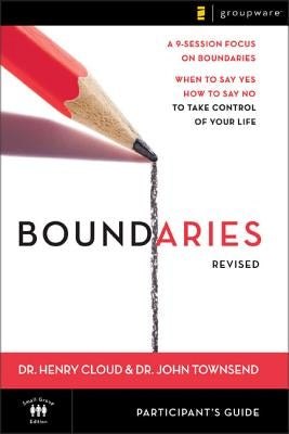 Boundaries Participant's Guide---Revised: When to Say Yes, How to Say No to Take Control of Your Life by Cloud, Henry