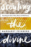 Scouting the Divine: Searching for God in Wine, Wool, and Wild Honey by Feinberg, Margaret