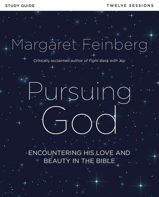 Pursuing God Study Guide: Encountering His Love and Beauty in the Bible by Feinberg, Margaret