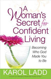 A Woman's Secret for Confident Living by Ladd, Karol