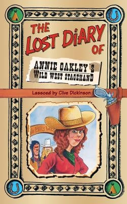 The Lost Diary of Annie Oakley's Wild West Stagehand by Dickinson, Clive