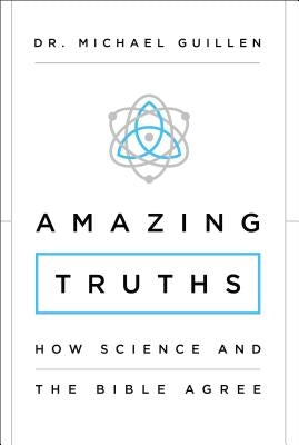 Amazing Truths: How Science and the Bible Agree by Guillen, Michael