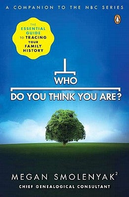 Who Do You Think You Are?: The Essential Guide to Tracing Your Family History by Smolenyak, Megan