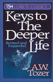 Keys to the Deeper Life by Tozer, A. W.
