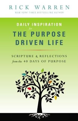 Daily Inspiration for the Purpose Driven Life: Scriptures & Reflections from the 40 Days of Purpose by Warren, Rick