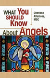 What You Should Know about Angels by Altemose, Charlene
