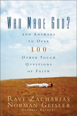 Who Made God?: And Answers to Over 100 Other Tough Questions of Faith by Zacharias, Ravi