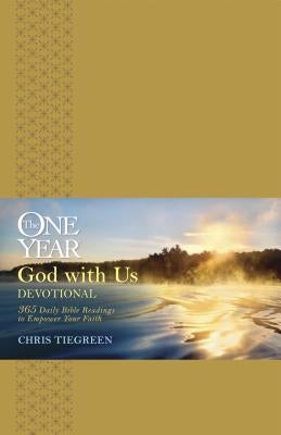 The One Year God with Us Devotional: 365 Daily Bible Readings to Empower Your Faith by Tiegreen, Chris