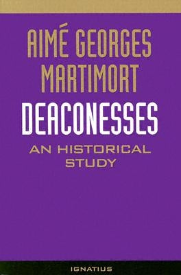 Deaconesses: An Historical Study by Martimort, Aime G.