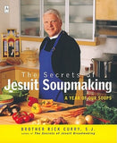 The Secrets of Jesuit Soupmaking: A Year of Our Soups by Curry, Rick