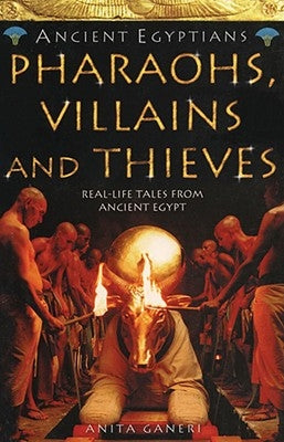 Pharaohs, Villains and Thieves (Ancient Egyptians, Book 3) by Ganeri, Anita