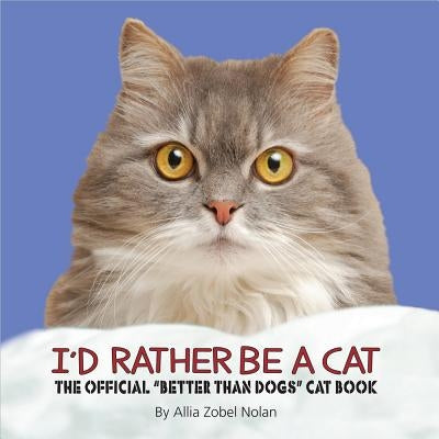 I'd Rather Be a Cat: The Official 'better Than Dogs' Cat Book by Nolan, Allia Zobel