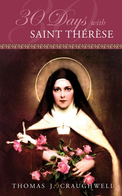 30 Days with Saint Therese by Craughwell, Thomas J.