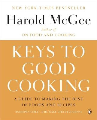 Keys to Good Cooking: A Guide to Making the Best of Foods and Recipes by McGee, Harold