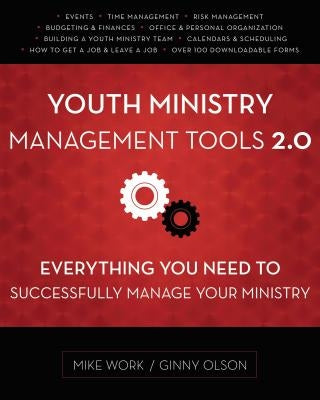 Youth Ministry Management Tools 2.0: Everything You Need to Successfully Manage Your Ministry by Work, Mike A.