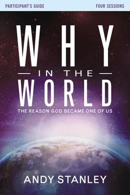 Why in the World Participant's Guide: The Reason God Became One of Us by Stanley, Andy