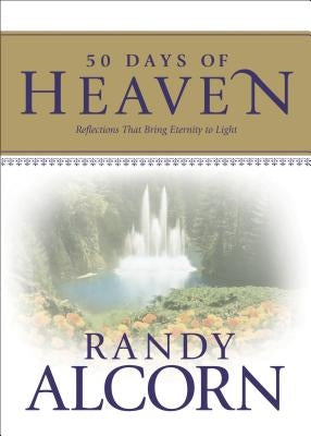50 Days of Heaven: Reflections That Bring Eternity to Light by Alcorn, Randy