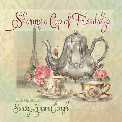 Sharing a Cup of Friendship by Clough, Sandy Lynam