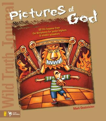 Wild Truth Journal-Pictures of God: 50 Life Lessons from the Scriptures for Junior Highers and Middle Schoolers by Oestreicher, Mark