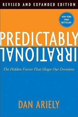 Predictably Irrational: The Hidden Forces That Shape Our Decisions by Ariely, Dan