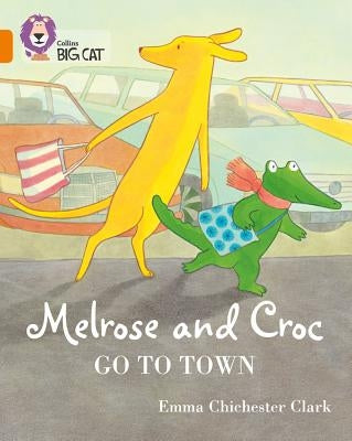 Melrose and Croc Go to Town: Band 06/Orange by Chichester Clark, Emma