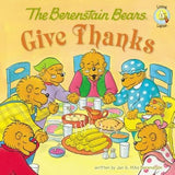 The Berenstain Bears Give Thanks by Berenstain, Jan