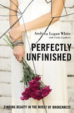 Perfectly Unfinished: Finding Beauty in the Midst of Brokenness by White, Andrea Logan