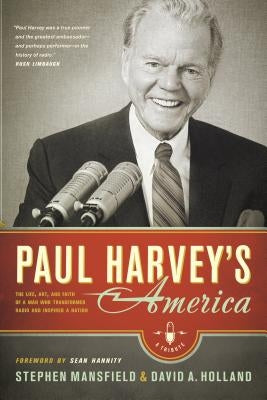 Paul Harvey's America: The Life, Art, and Faith of a Man Who Transformed Radio and Inspired a Nation by Mansfield, Stephen