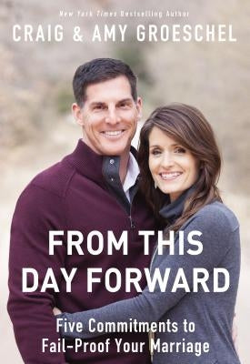 From This Day Forward: Five Commitments to Fail-Proof Your Marriage by Groeschel, Craig
