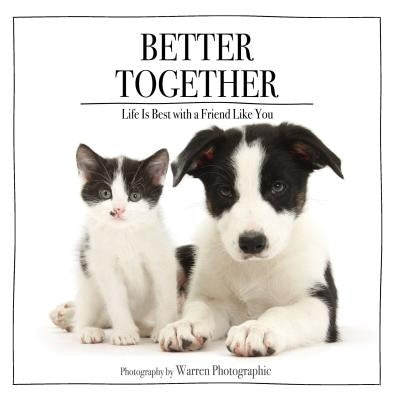 Better Together: Life Is Best with a Friend Like You by Photographic, Warren