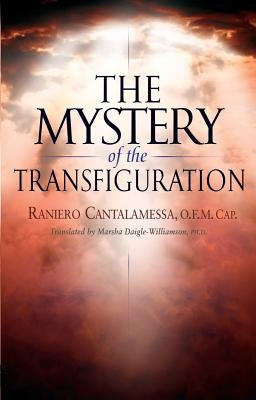 The Mystery of the Transfiguration by Cantalamessa, Raniero