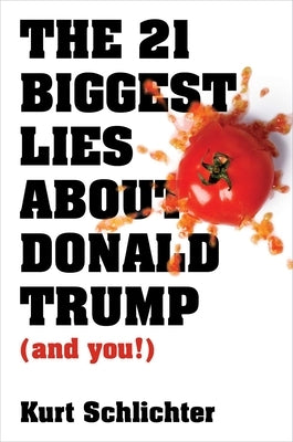 The 21 Biggest Lies about Donald Trump (and You!) by Schlichter, Kurt